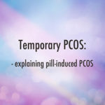 Temporary PCOS? Explaining pill-induced PCOS