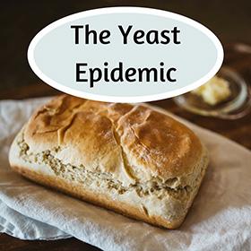 The Yeast Epidemic