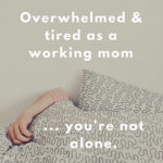 Overwhelmed and tired as a working mom… you're not alone