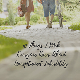 10 things I wish everyone knew about Unexplained Infertility
