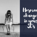 Hormone changes in your 30's