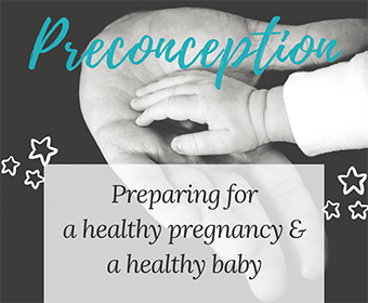 Preconception: Preparing for a healthy pregnancy & a healthy baby