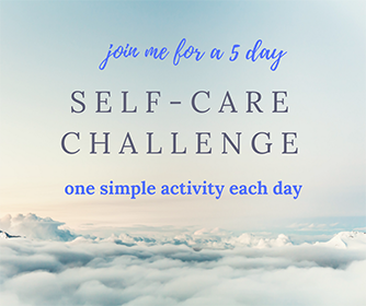 Practicing Self-Care – and a CHALLENGE!