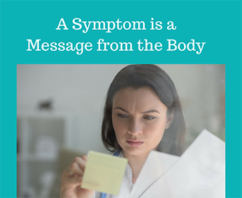 A Symptom is a Message from the Body