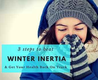 3 Steps to Beat Winter Inertia and Get Your Health Back On Track