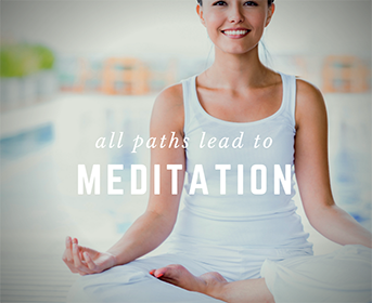 All Paths Lead to Meditation